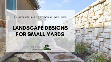 Featured image for blog post about small yard landscape designs by Best of Texas Landscapes