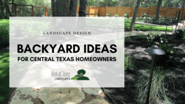 Featured Image for Blog, Backyard Ideas for Central Texas Homeowners, by Best of Texas Landscapes