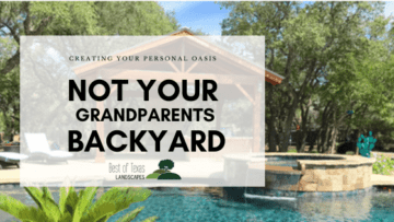 blog cover image, Not Your Grandparent's Backyard, by Best of Texas Landscapes